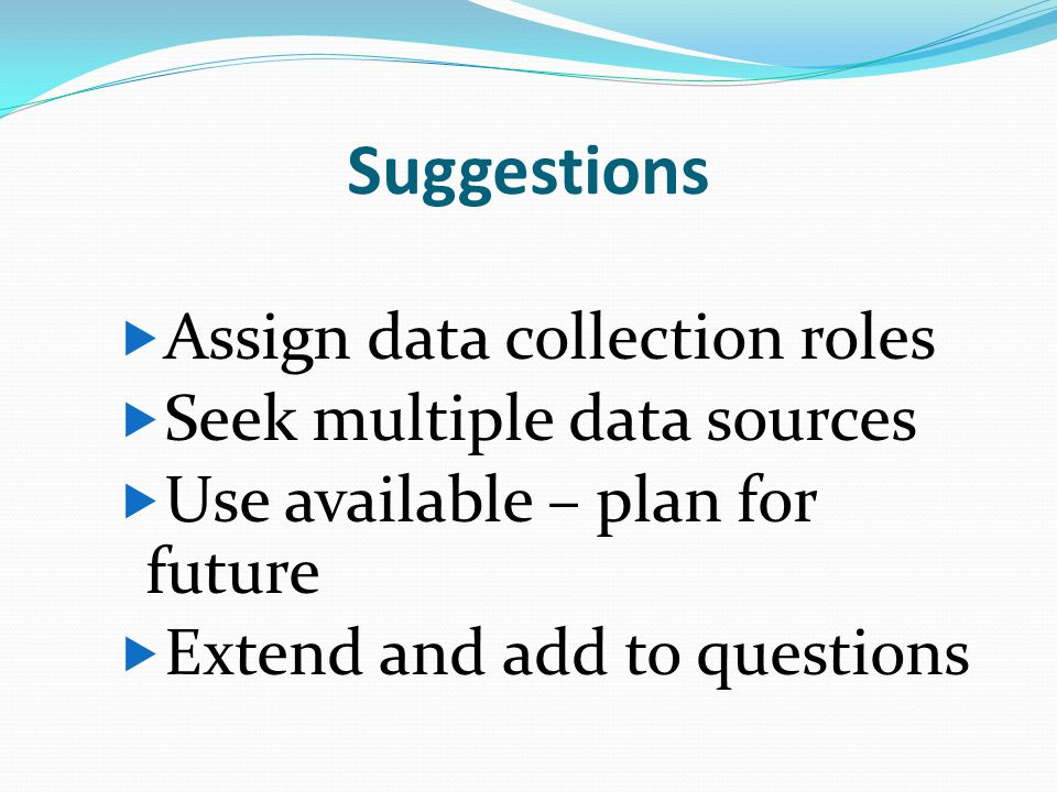 Suggestions Assign data collection roles Seek multiple data sources
