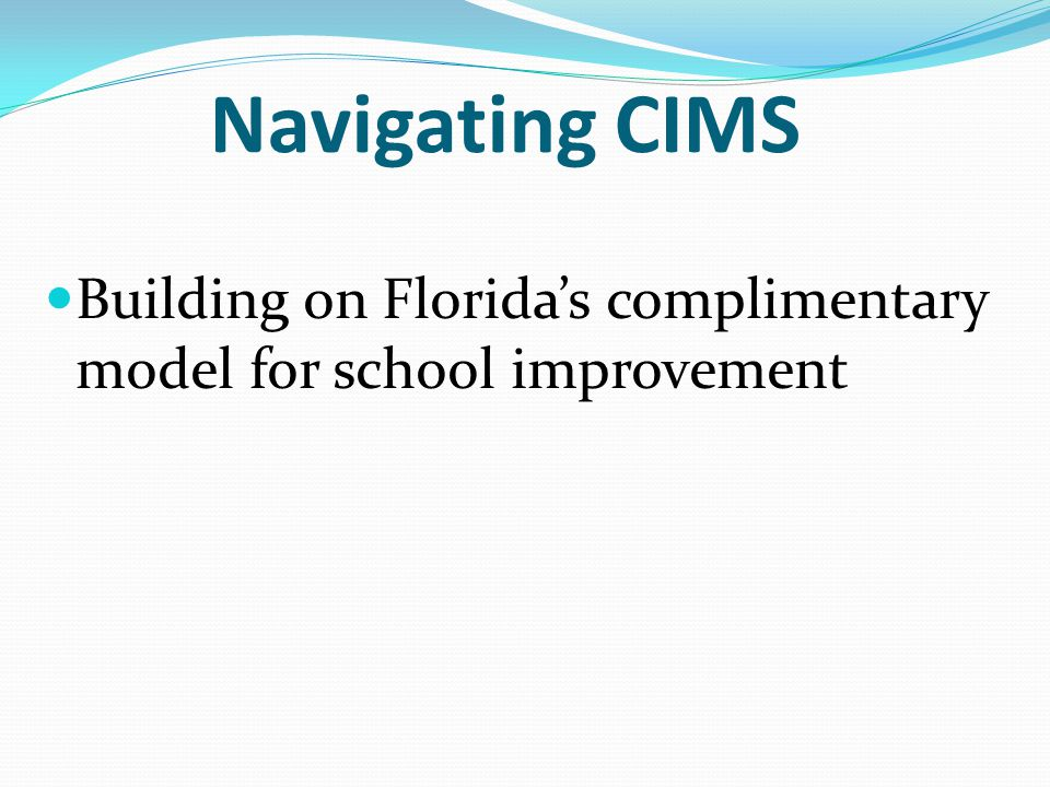 Navigating CIMS Building on Florida's complimentary model for school improvement Hands On