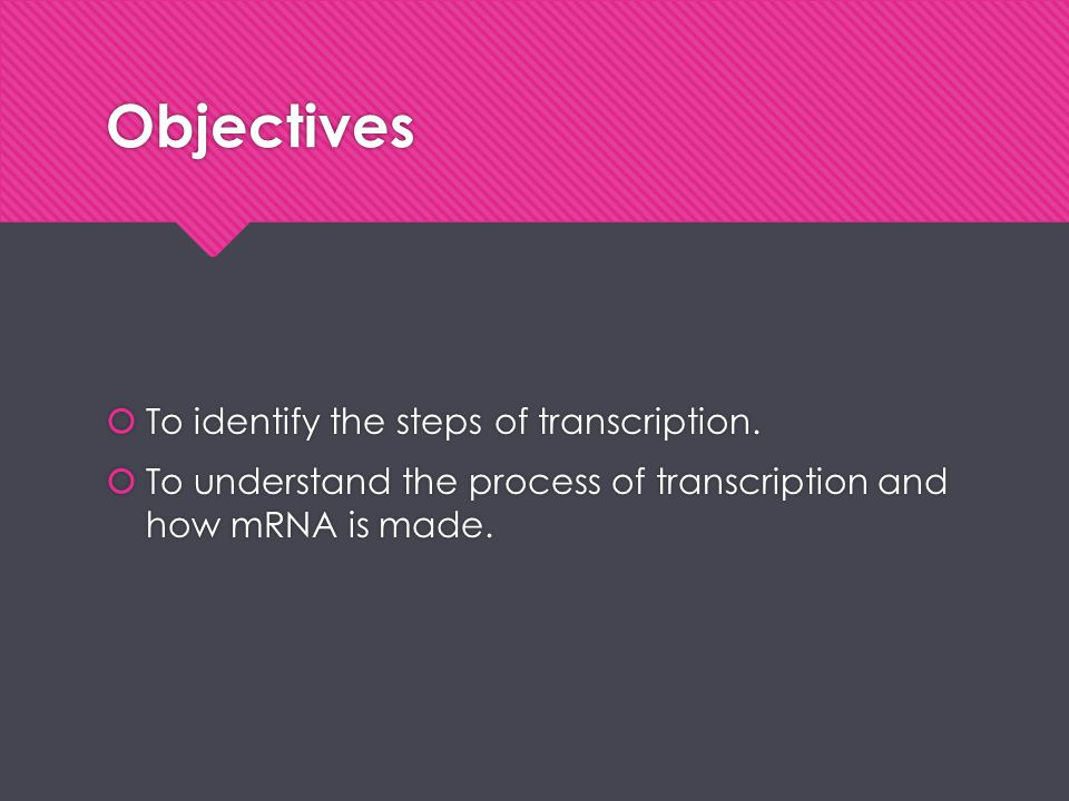 Objectives To identify the steps of transcription.