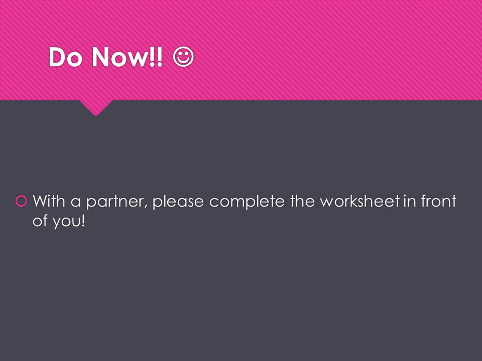 Do Now!!  With a partner, please complete the worksheet in front of you!
