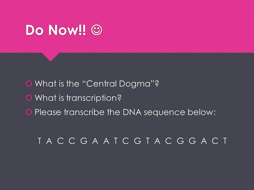 Do Now!!  What is the Central Dogma What is transcription