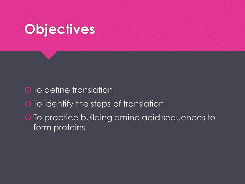 Objectives To define translation To identify the steps of translation