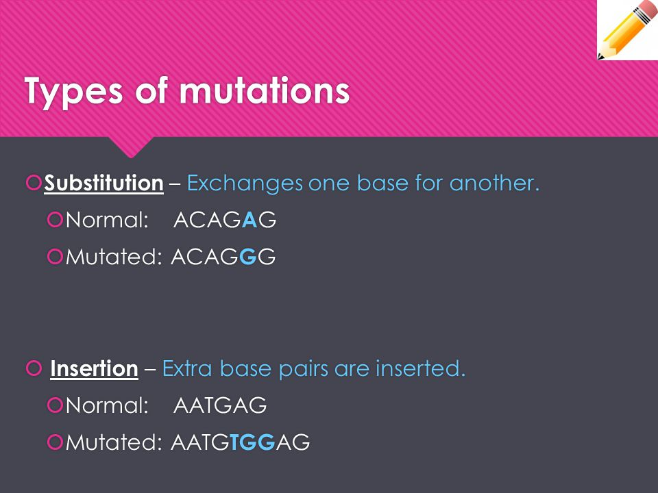 Types of mutations Substitution – Exchanges one base for another.