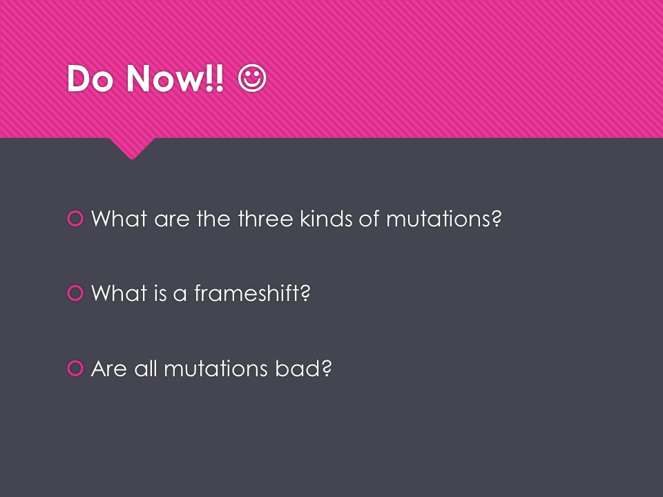 Do Now!!  What are the three kinds of mutations