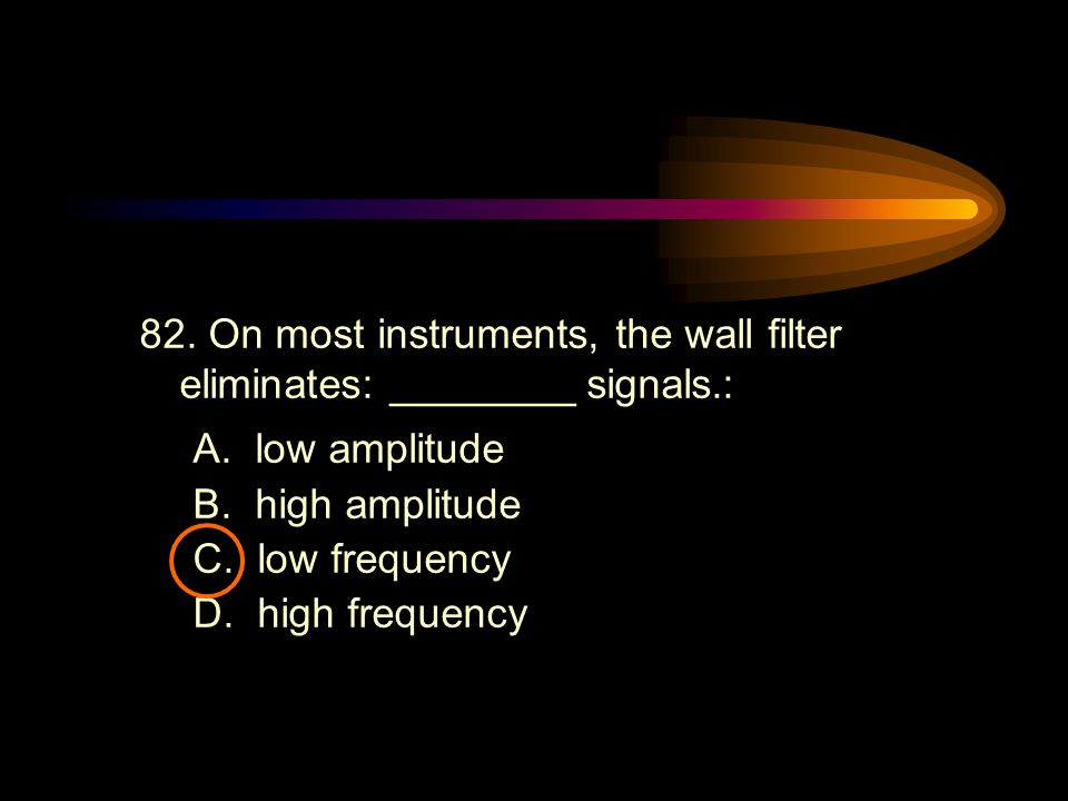 82. On most instruments, the wall filter eliminates: ________ signals