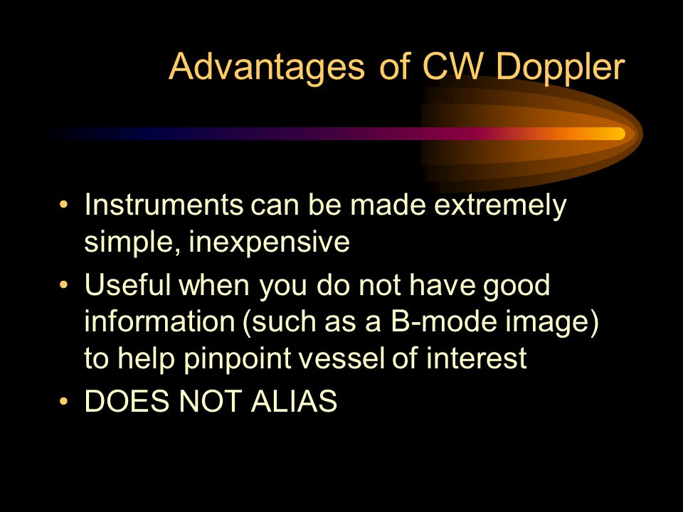 Advantages of CW Doppler