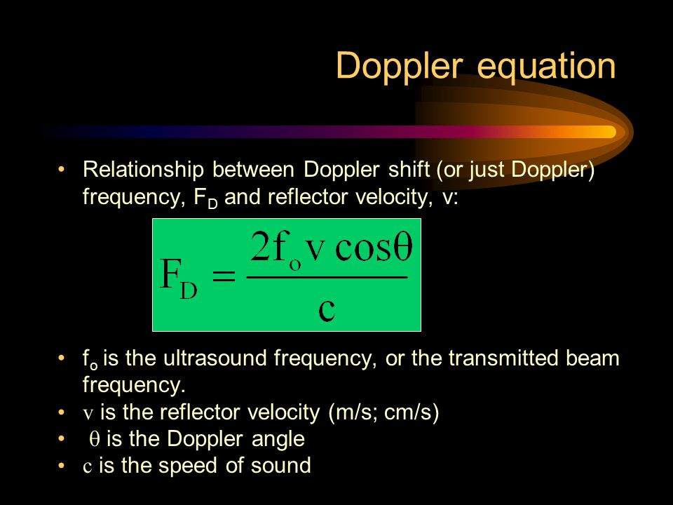 Doppler equation Relationship between Doppler shift (or just Doppler) frequency, FD and reflector velocity, v: