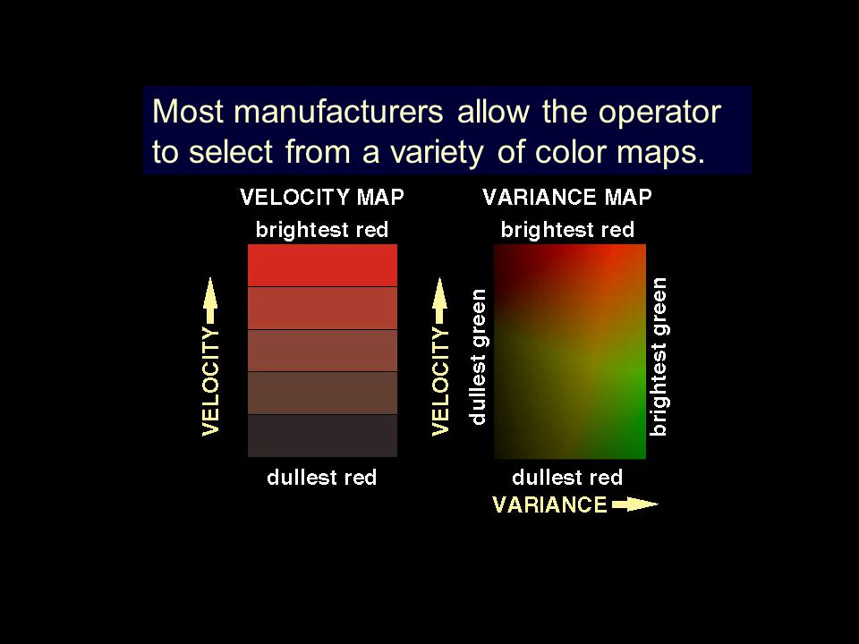 Most manufacturers allow the operator to select from a variety of color maps.