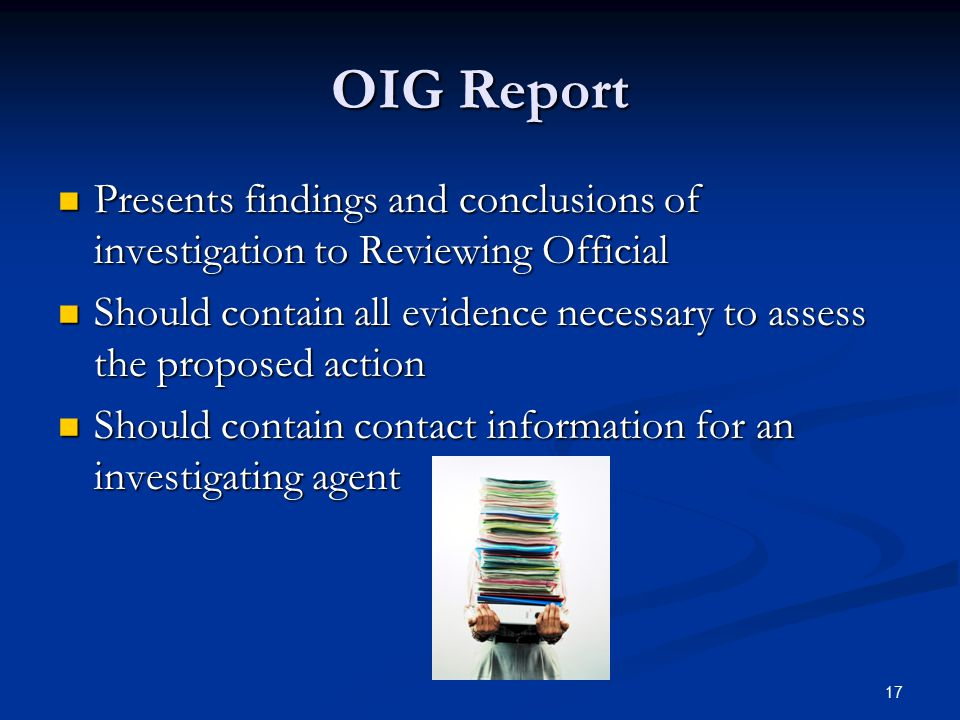 OIG Report Presents findings and conclusions of investigation to Reviewing Official.