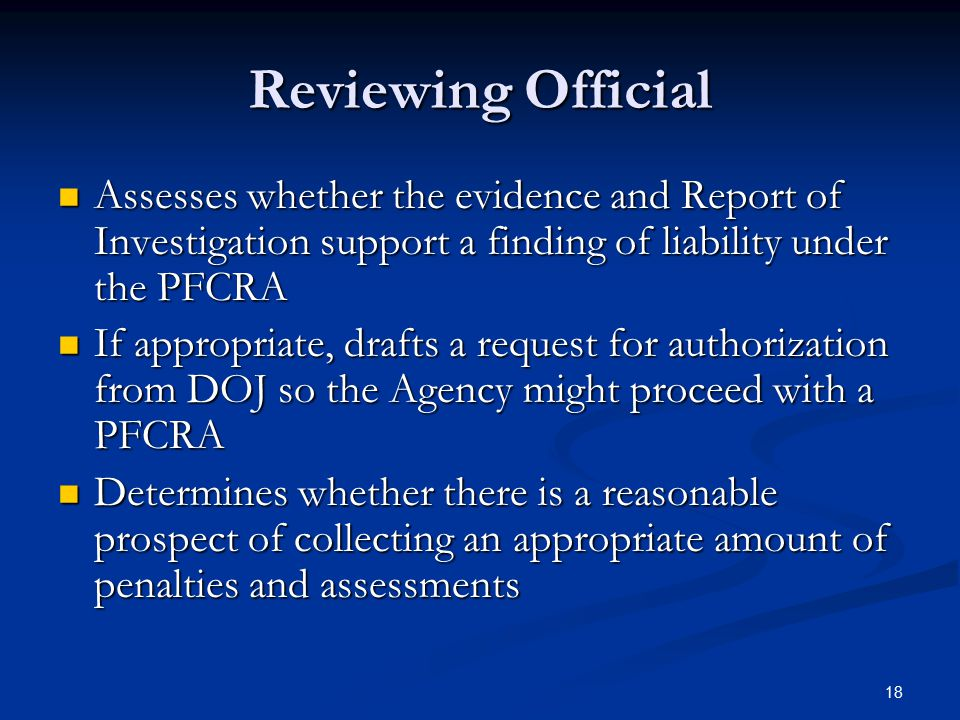 Reviewing Official Assesses whether the evidence and Report of Investigation support a finding of liability under the PFCRA.