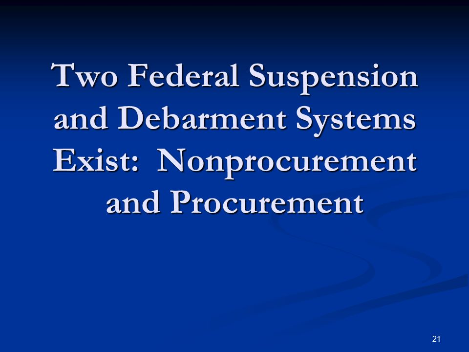 Two Federal Suspension and Debarment Systems Exist: Nonprocurement and Procurement
