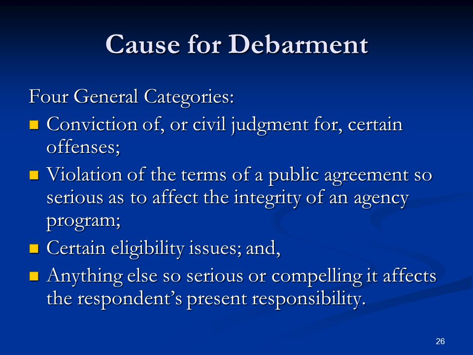 Cause for Debarment Four General Categories: