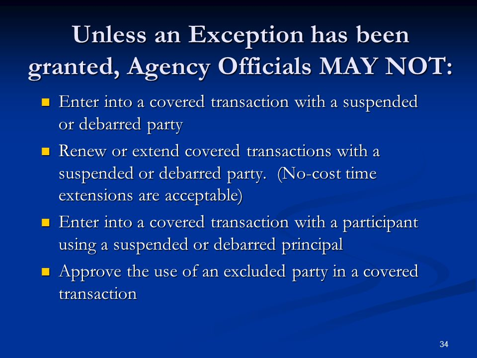 Unless an Exception has been granted, Agency Officials MAY NOT: