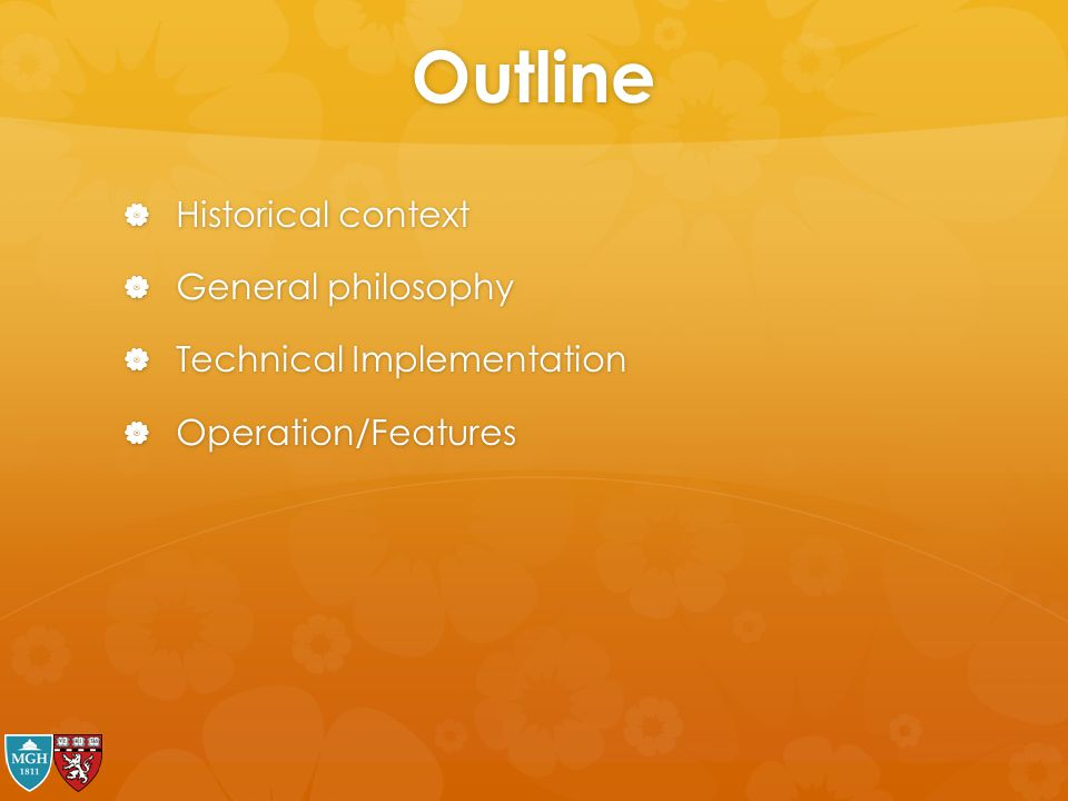 Outline Historical context General philosophy Technical Implementation