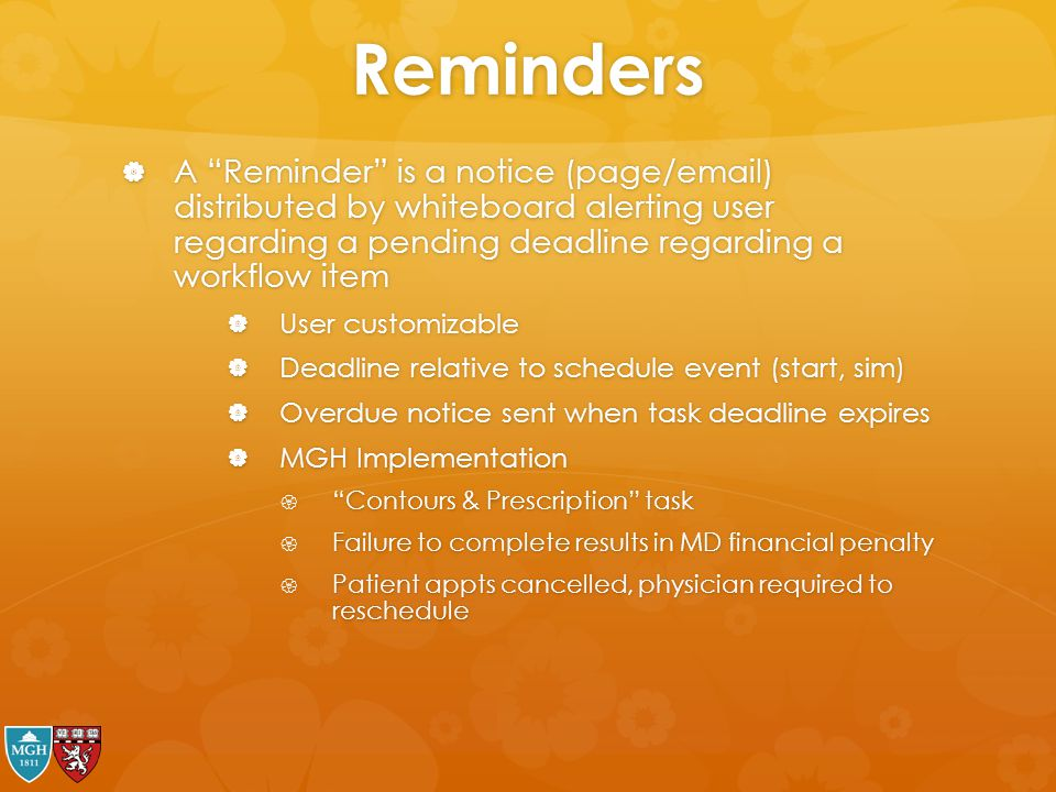 Reminders A Reminder is a notice (page/email) distributed by whiteboard alerting user regarding a pending deadline regarding a workflow item.