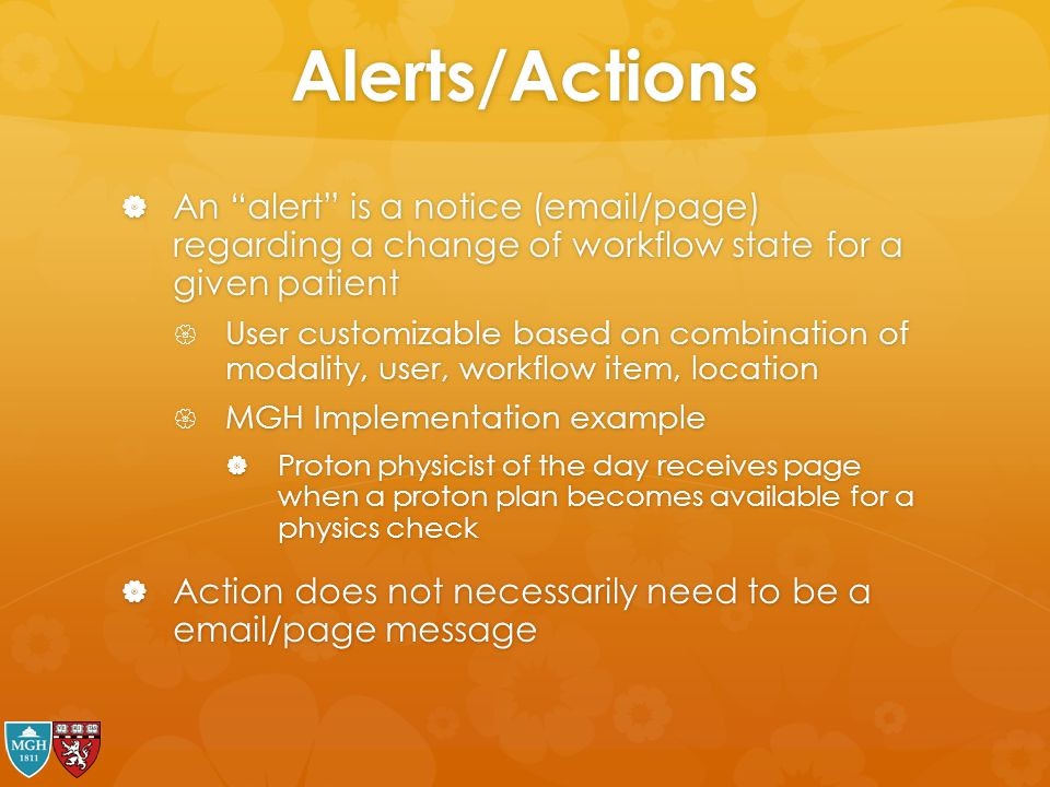 Alerts/Actions An alert is a notice (email/page) regarding a change of workflow state for a given patient.