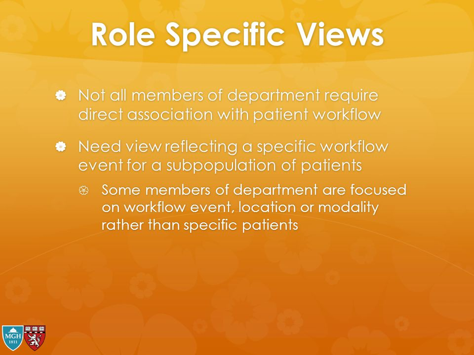 Role Specific Views Not all members of department require direct association with patient workflow.