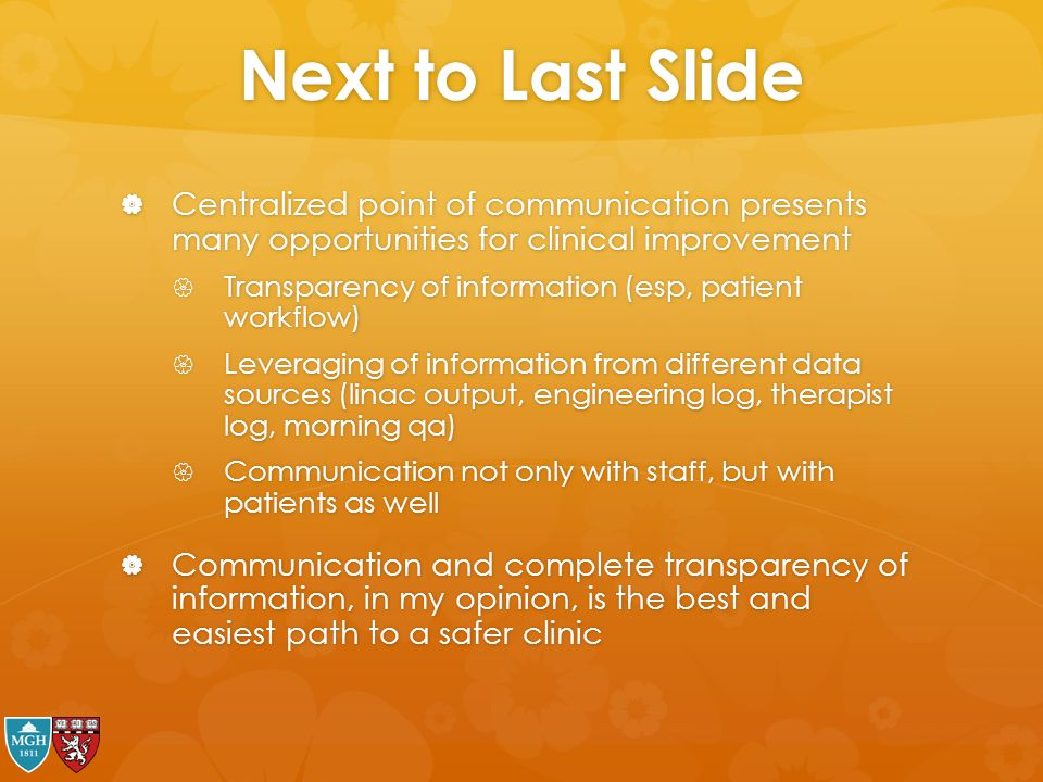 Next to Last Slide Centralized point of communication presents many opportunities for clinical improvement.