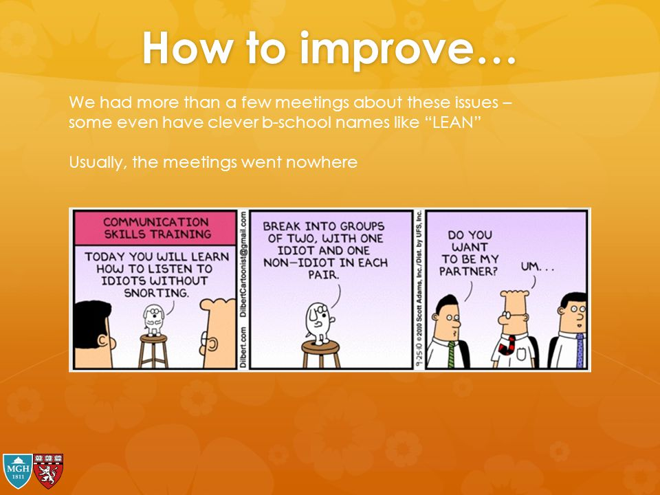 How to improve… We had more than a few meetings about these issues – some even have clever b-school names like LEAN