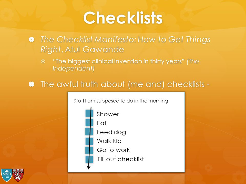 Checklists The Checklist Manifesto: How to Get Things Right, Atul Gawande. The biggest clinical invention in thirty years (The Independent)