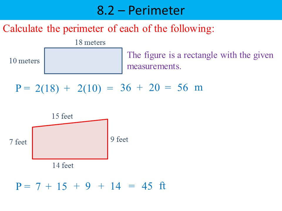 8.2 – Perimeter Calculate the perimeter of each of the following: P =