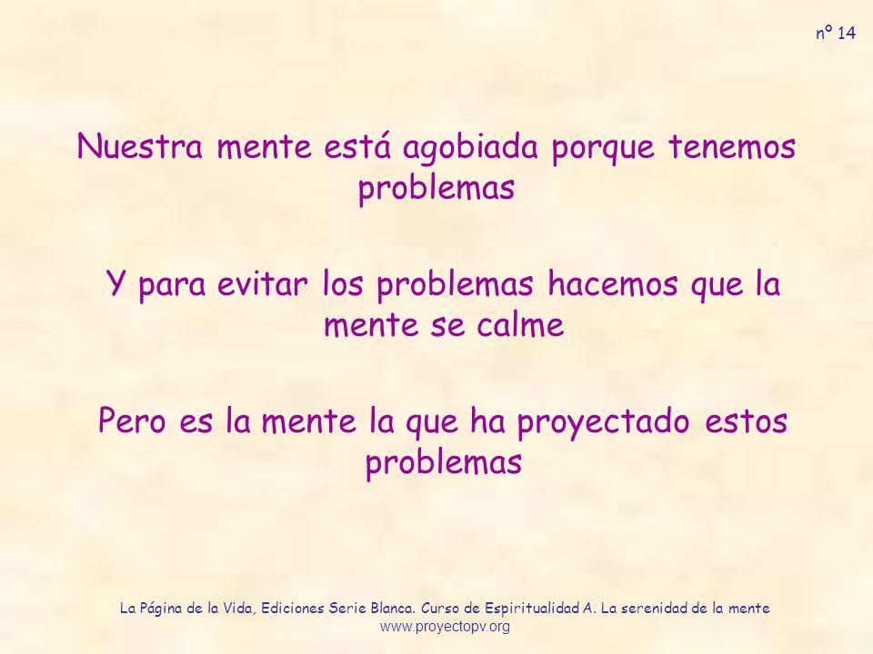 Nuestra mente está agobiada porque tenemos problemas