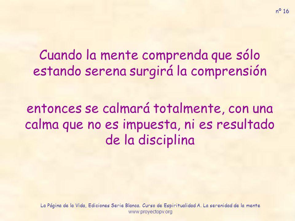 nº 16 Cuando la mente comprenda que sólo estando serena surgirá la comprensión.