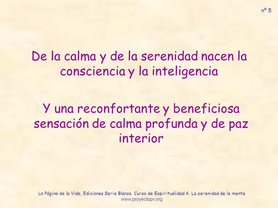 De la calma y de la serenidad nacen la consciencia y la inteligencia