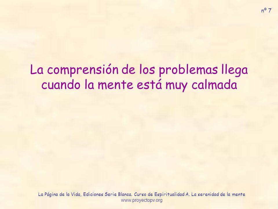 La comprensión de los problemas llega cuando la mente está muy calmada