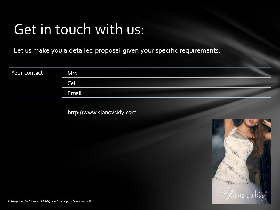 Get in touch with us: Let us make you a detailed proposal given your specific requirements: Your contact.