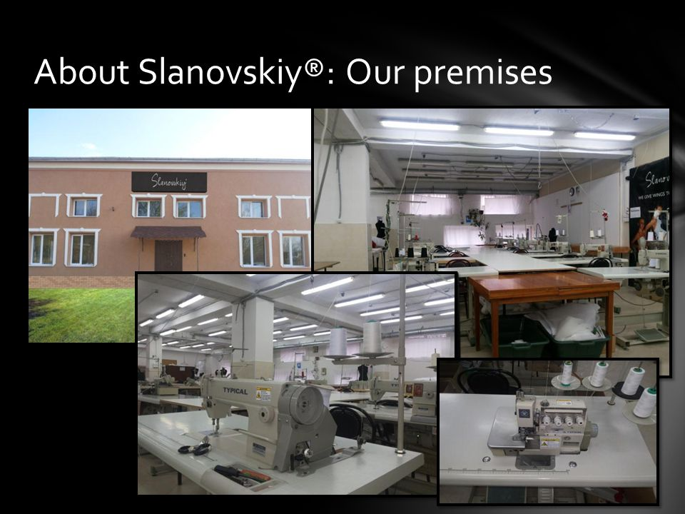 About Slanovskiy®: Our premises
