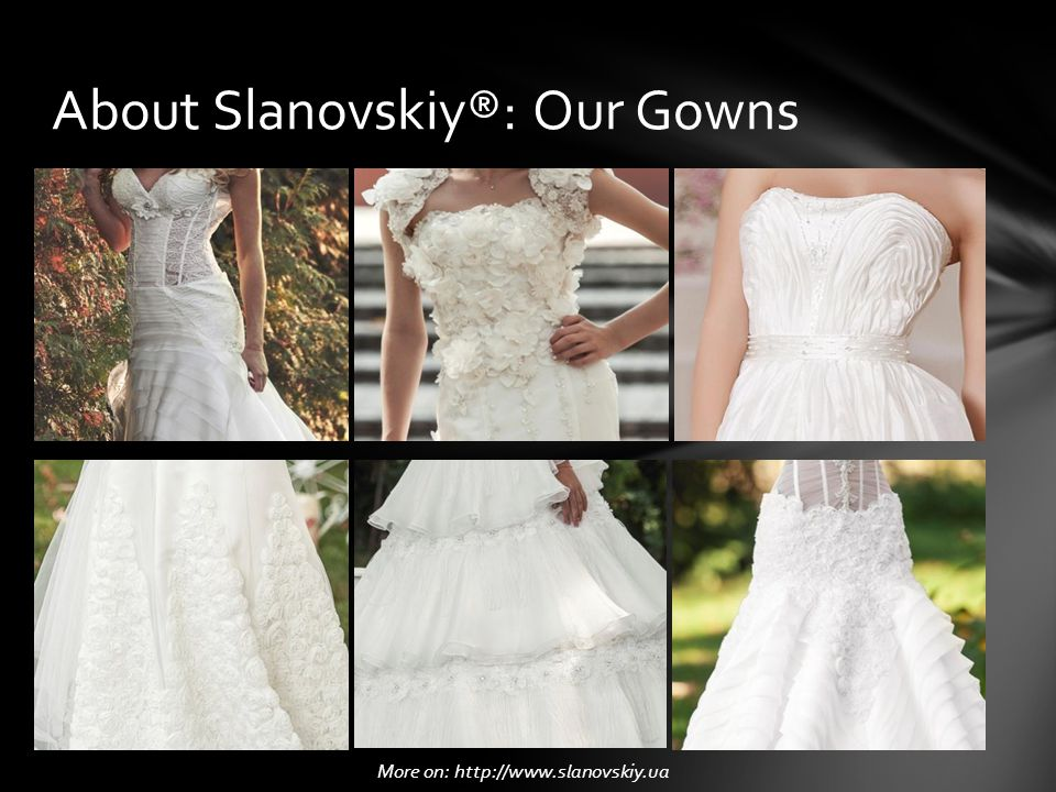 About Slanovskiy®: Our Gowns