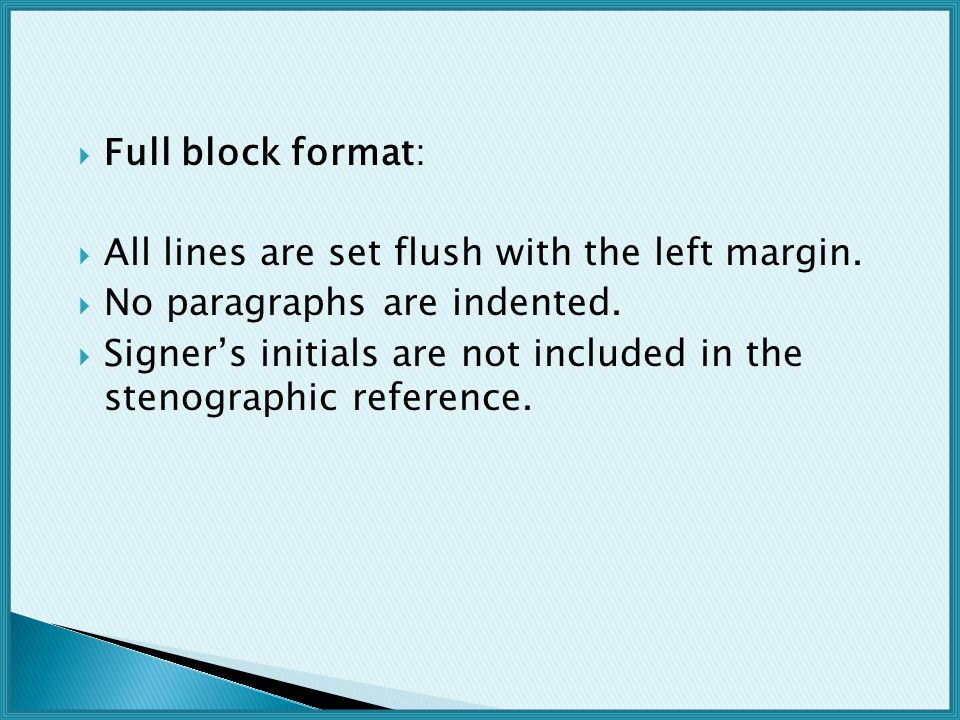 Full block format: All lines are set flush with the left margin. No paragraphs are indented.