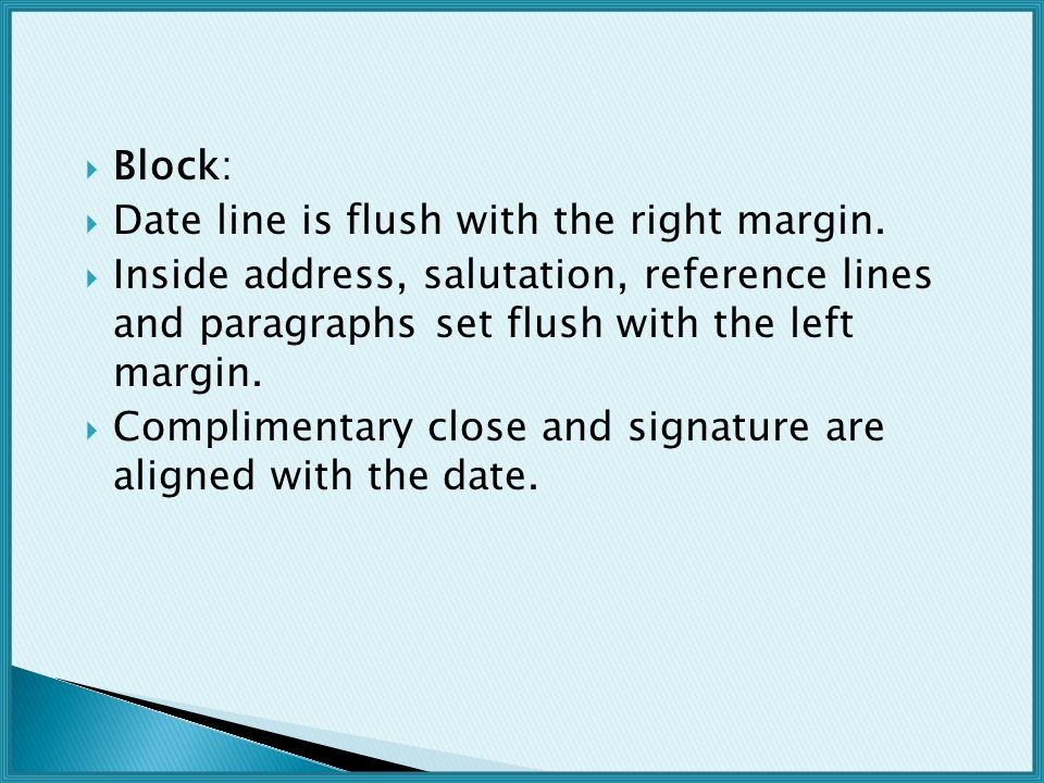 Block: Date line is flush with the right margin. Inside address, salutation, reference lines and paragraphs set flush with the left margin.