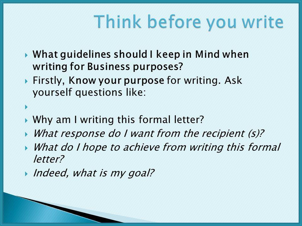 Think before you write What guidelines should I keep in Mind when writing for Business purposes