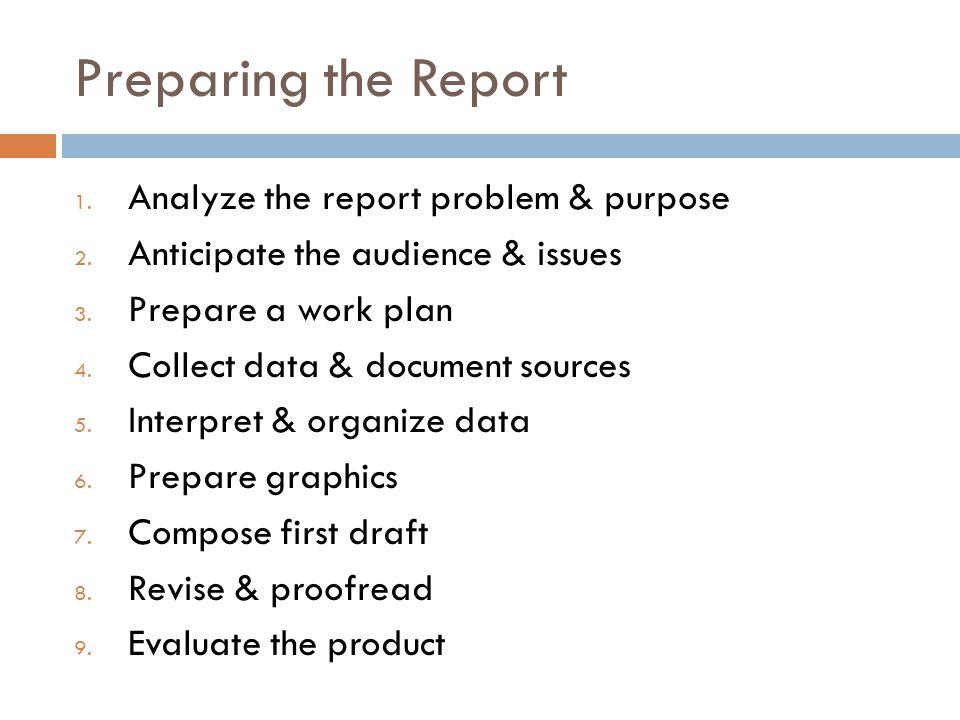Preparing the Report Analyze the report problem & purpose
