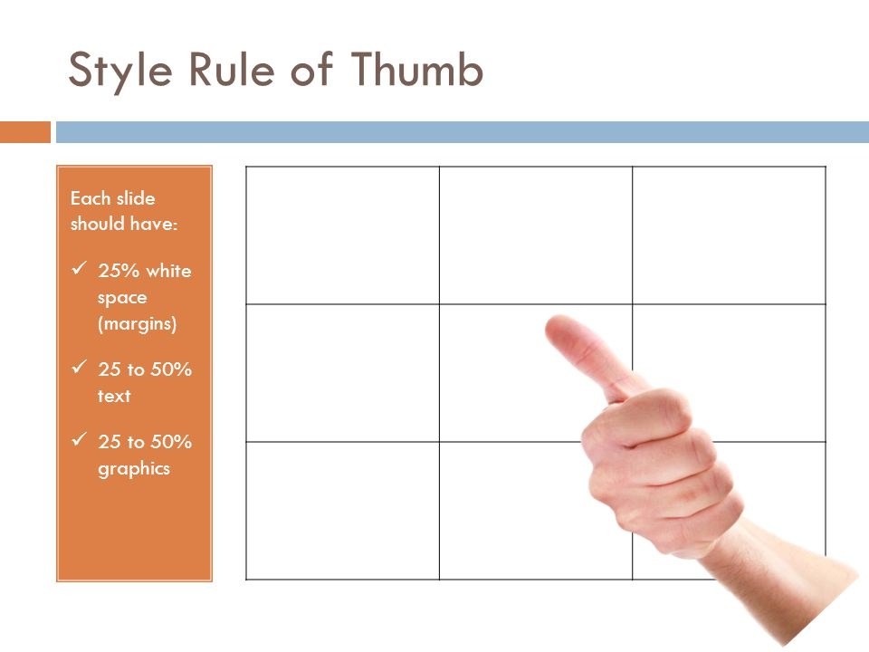 Style Rule of Thumb Each slide should have: 25% white space (margins)