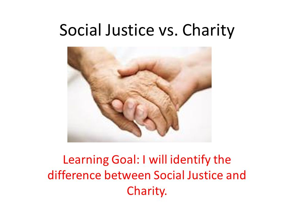 Social Justice vs. Charity