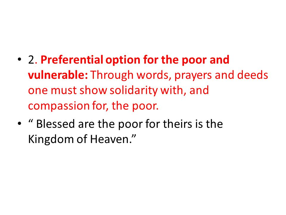 2. Preferential option for the poor and vulnerable: Through words, prayers and deeds one must show solidarity with, and compassion for, the poor.