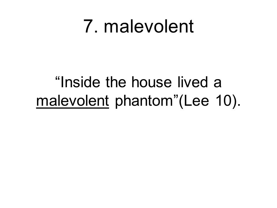 Inside the house lived a malevolent phantom (Lee 10).