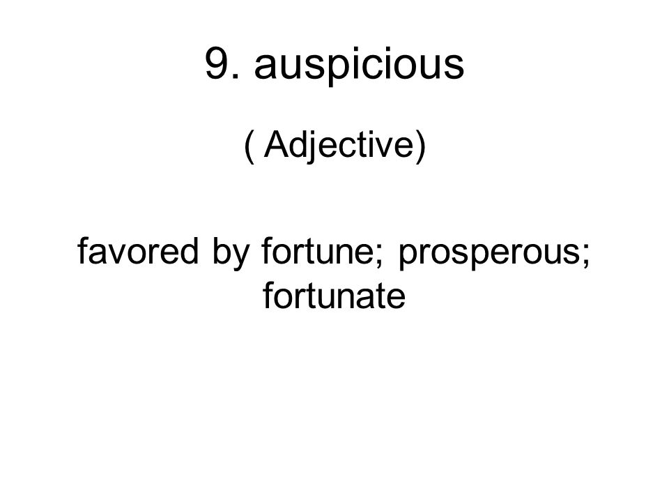 ( Adjective) favored by fortune; prosperous; fortunate