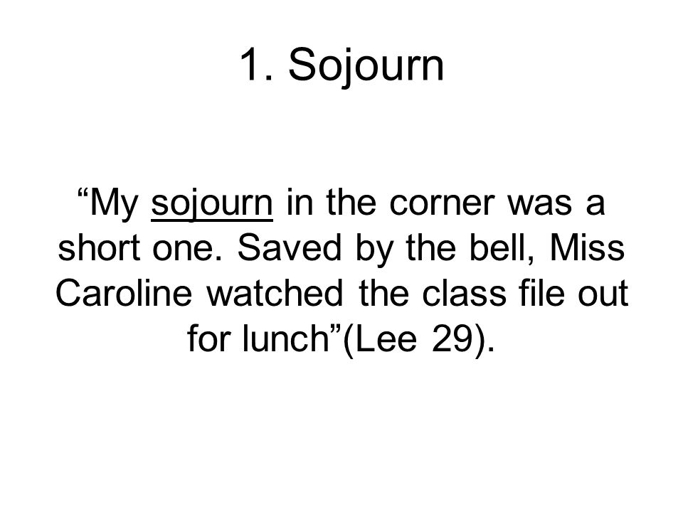 1. Sojourn My sojourn in the corner was a short one.