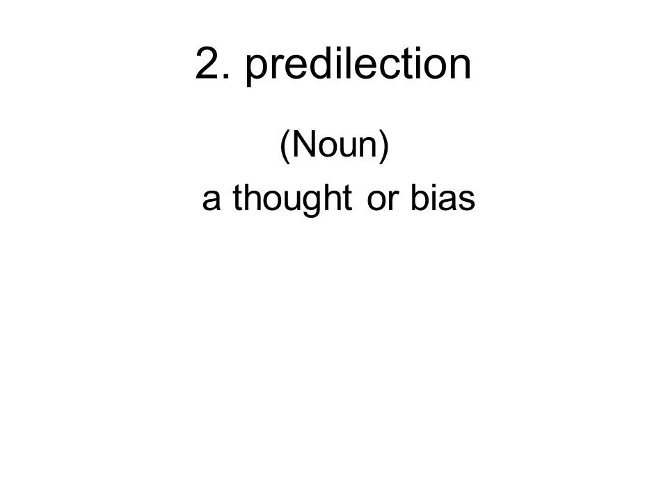 (Noun) a thought or bias