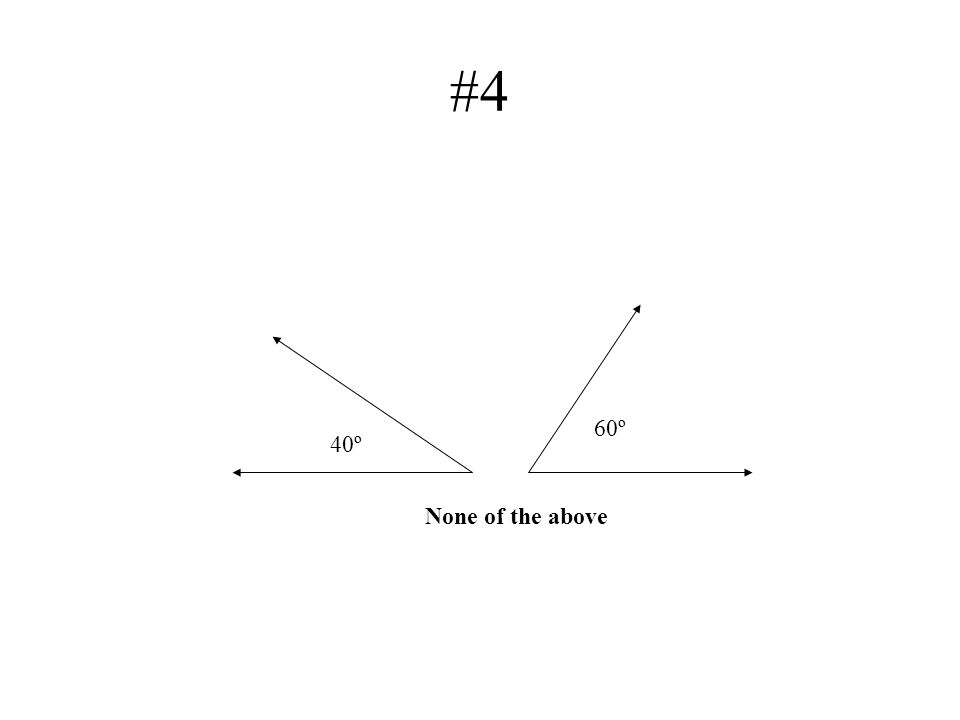 #4 60º 40º None of the above