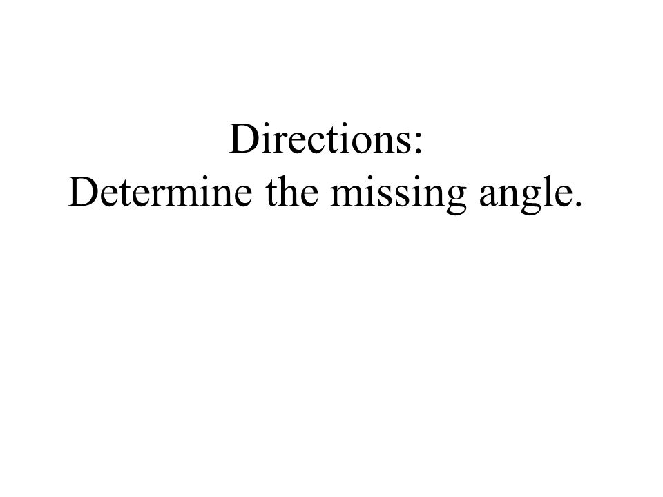 Directions: Determine the missing angle.