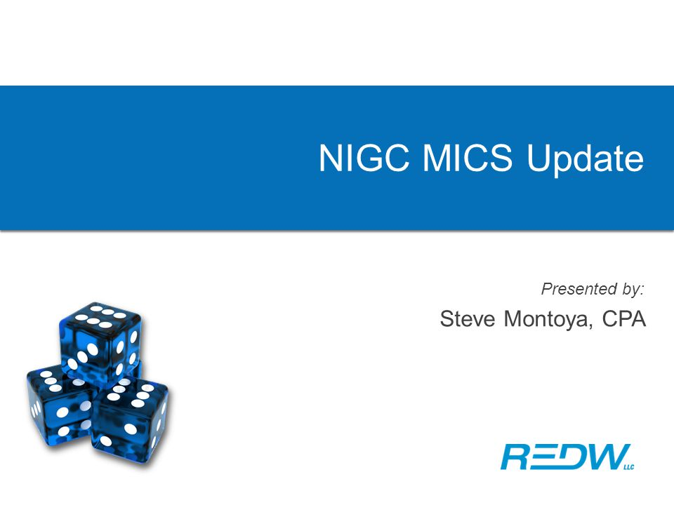 NIGC MICS Update Presented by: Steve Montoya, CPA