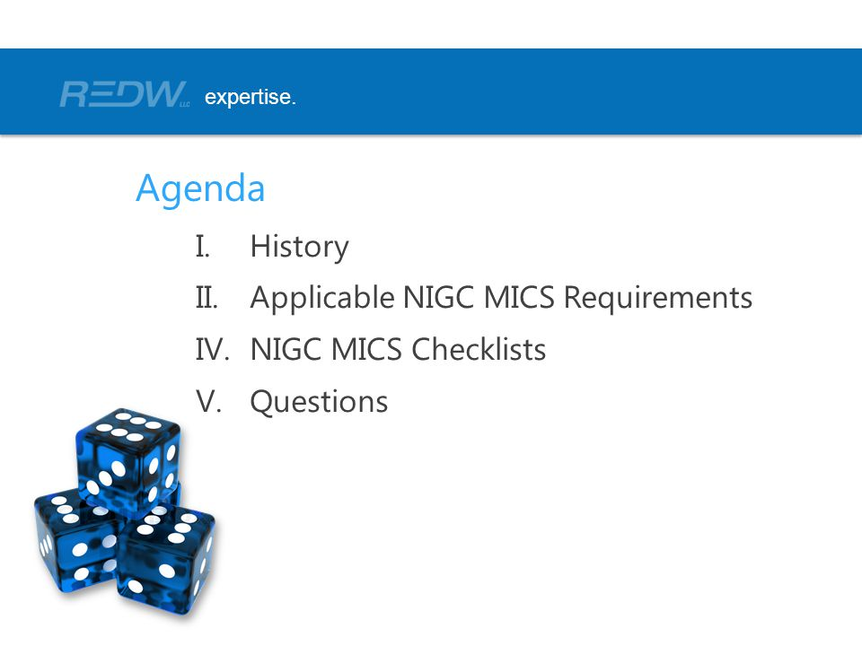 Agenda History Applicable NIGC MICS Requirements NIGC MICS Checklists