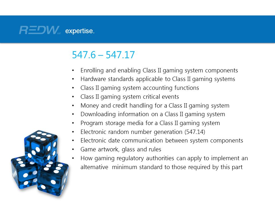 expertise. 547.6 – 547.17. Enrolling and enabling Class II gaming system components. Hardware standards applicable to Class II gaming systems.