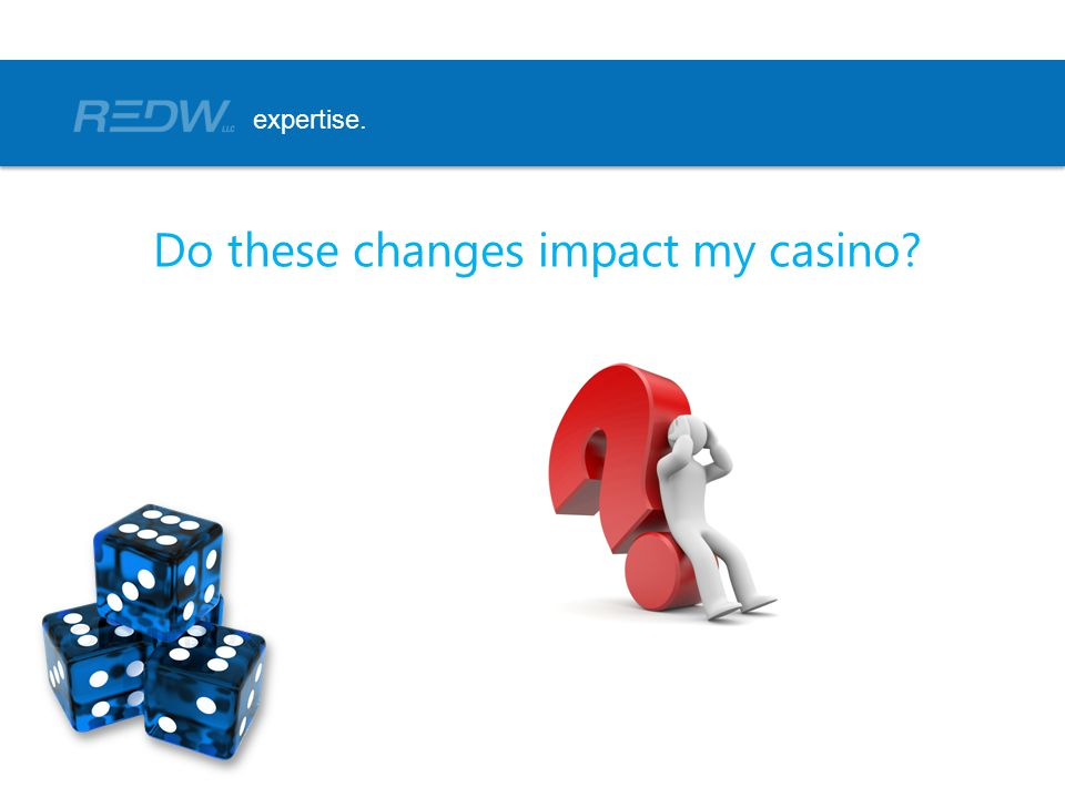 Do these changes impact my casino