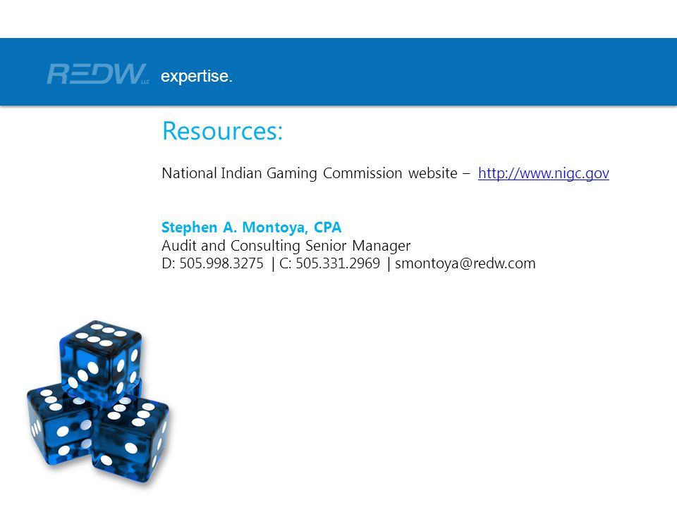 expertise. Resources: National Indian Gaming Commission website – http://www.nigc.gov. Stephen A. Montoya, CPA.